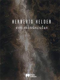 """Ao nível das obras de crónica e reportagem, esta coletânea de colaborações de Herberto Helder foi um incontornável acontecimento cultural de 2018: """"em minúsculas"""", Herberto Helder, 2018."""